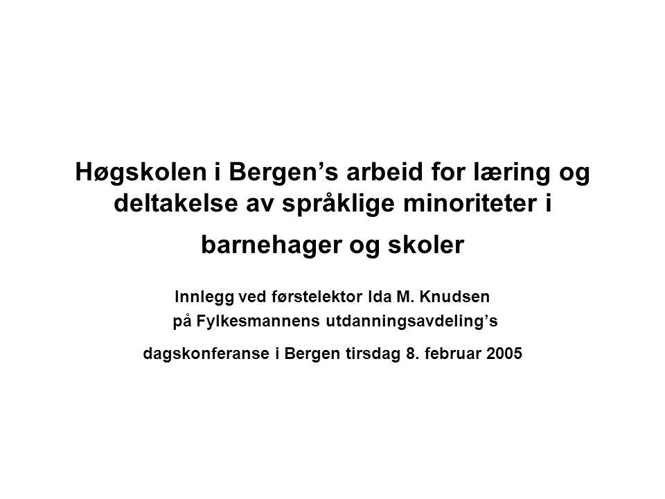 Høgskolen i Bergen's arbeid for læring og deltakelse av språklige minoriteter i barnehager og skoler Innlegg ved førstelektor Ida M. Knudsen på Fylkes