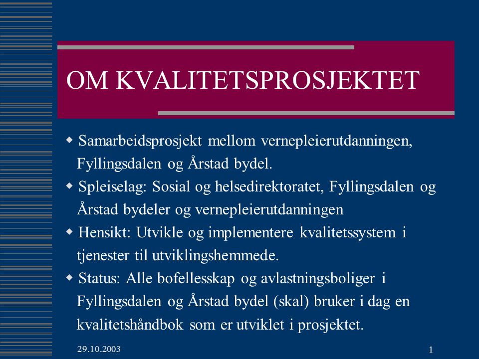 29.10.2003 1 OM KVALITETSPROSJEKTET  Samarbeidsprosjekt mellom vernepleierutdanningen, Fyllingsdalen og Årstad bydel.