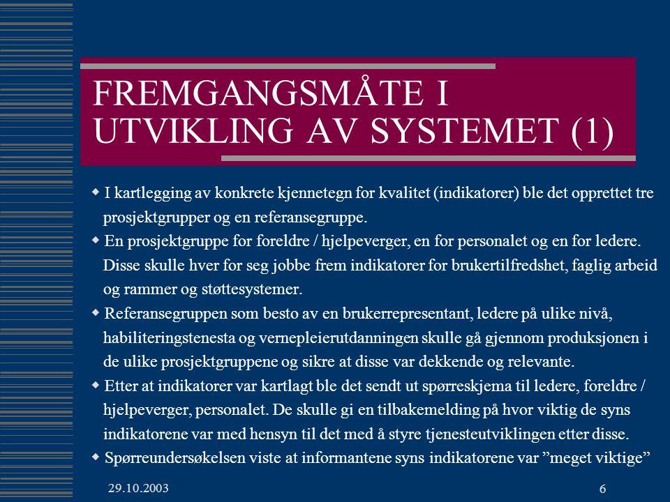 29.10.2003 6 FREMGANGSMÅTE I UTVIKLING AV SYSTEMET (1)  I kartlegging av konkrete kjennetegn for kvalitet (indikatorer) ble det opprettet tre prosjektgrupper og en referansegruppe.