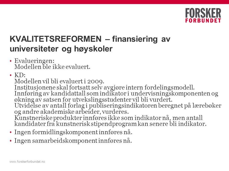 www.forskerforbundet.no KVALITETSREFORMEN – finansiering av universiteter og høyskoler Evalueringen: Modellen ble ikke evaluert.