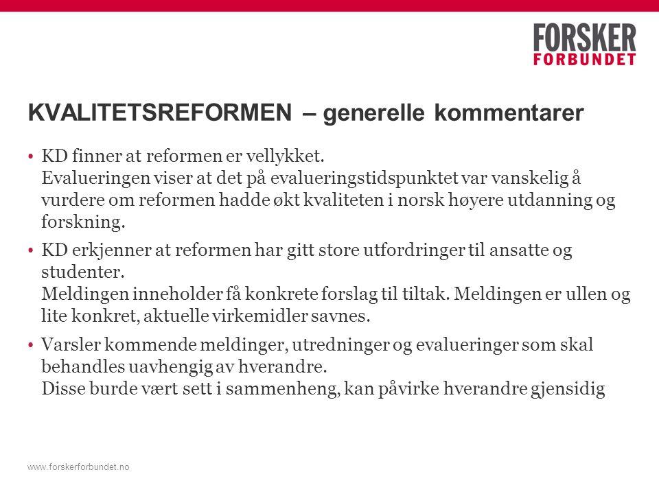 www.forskerforbundet.no KVALITETSREFORMEN – generelle kommentarer KD finner at reformen er vellykket.