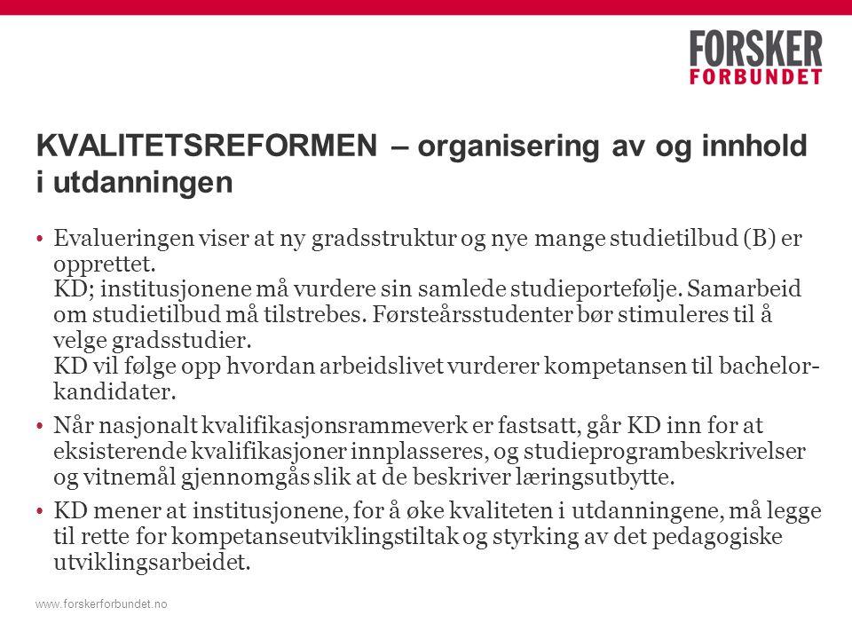 www.forskerforbundet.no KVALITETSREFORMEN – organisering av og innhold i utdanningen Evalueringen viser at ny gradsstruktur og nye mange studietilbud (B) er opprettet.