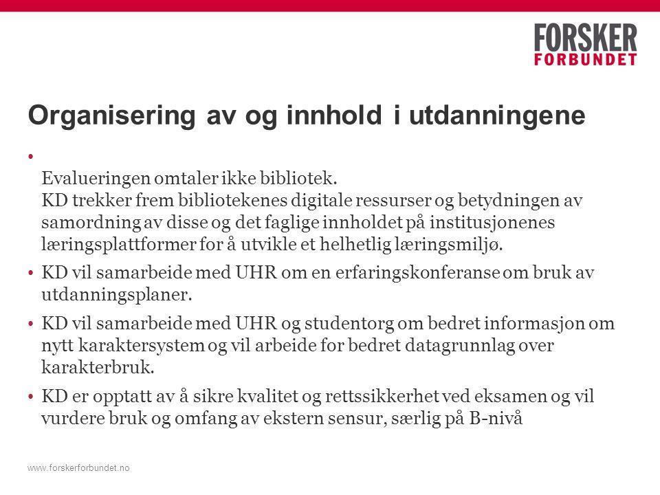 www.forskerforbundet.no Organisering av og innhold i utdanningene Evalueringen omtaler ikke bibliotek.