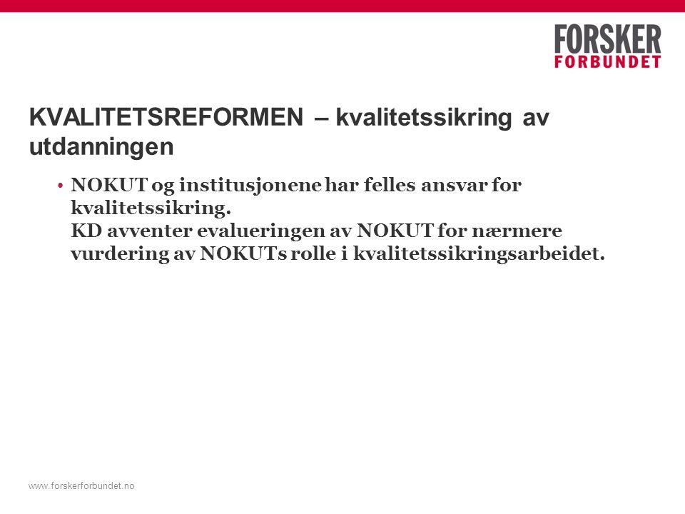 www.forskerforbundet.no KVALITETSREFORMEN – kvalitetssikring av utdanningen NOKUT og institusjonene har felles ansvar for kvalitetssikring.