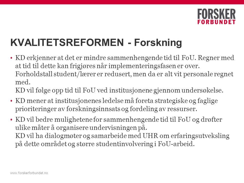 www.forskerforbundet.no KVALITETSREFORMEN - Forskning KD erkjenner at det er mindre sammenhengende tid til FoU.