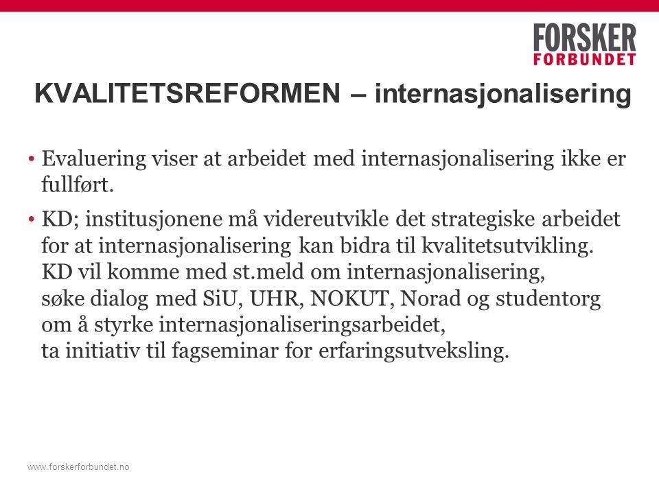 www.forskerforbundet.no KVALITETSREFORMEN – internasjonalisering Evaluering viser at arbeidet med internasjonalisering ikke er fullført.