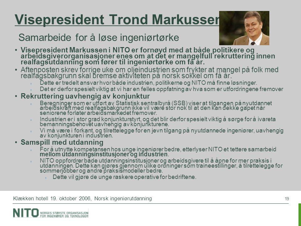 19 Klækken hotell 19. oktober 2006, Norsk ingeniørutdanning Visepresident Trond Markussen: Samarbeide for å løse ingeniørtørke Visepresident Markussen