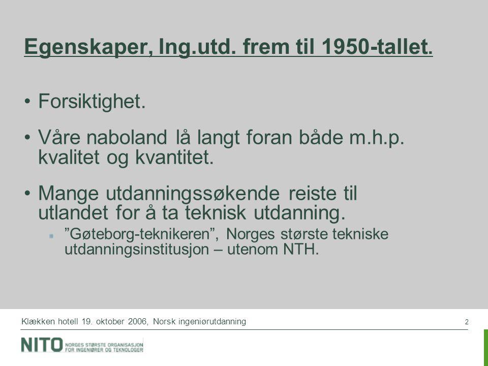 2 Klækken hotell 19. oktober 2006, Norsk ingeniørutdanning Egenskaper, Ing.utd. frem til 1950-tallet. Forsiktighet. Våre naboland lå langt foran både
