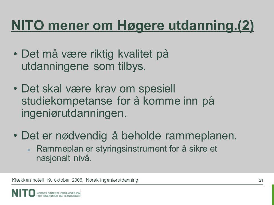 21 Klækken hotell 19. oktober 2006, Norsk ingeniørutdanning NITO mener om Høgere utdanning.(2) Det må være riktig kvalitet på utdanningene som tilbys.