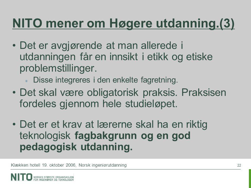 22 Klækken hotell 19. oktober 2006, Norsk ingeniørutdanning NITO mener om Høgere utdanning.(3) Det er avgjørende at man allerede i utdanningen får en