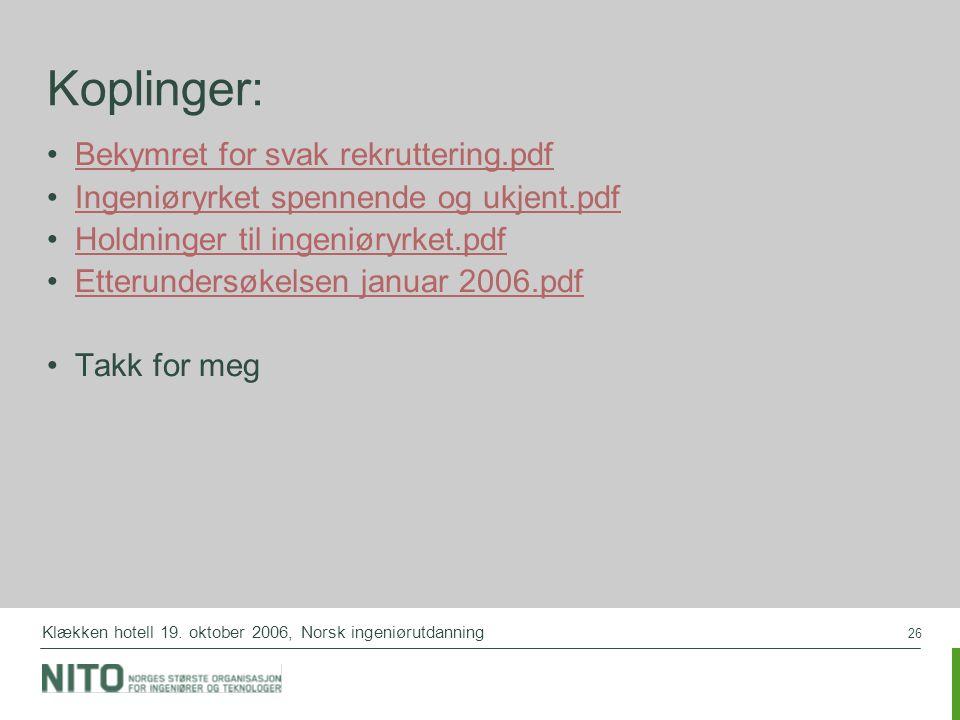 26 Klækken hotell 19. oktober 2006, Norsk ingeniørutdanning Koplinger: Bekymret for svak rekruttering.pdf Ingeniøryrket spennende og ukjent.pdf Holdni
