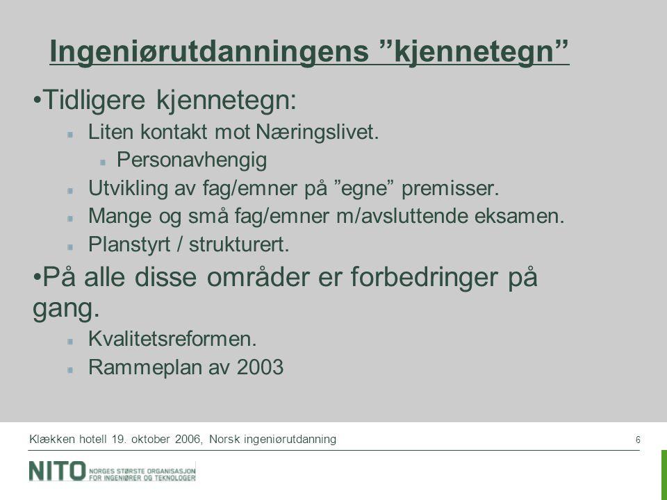 """6 Klækken hotell 19. oktober 2006, Norsk ingeniørutdanning Ingeniørutdanningens """"kjennetegn"""" Tidligere kjennetegn: Liten kontakt mot Næringslivet. Per"""