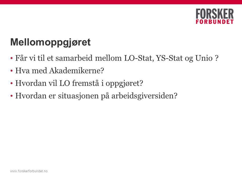 www.forskerforbundet.no Mellomoppgjøret Får vi til et samarbeid mellom LO-Stat, YS-Stat og Unio .