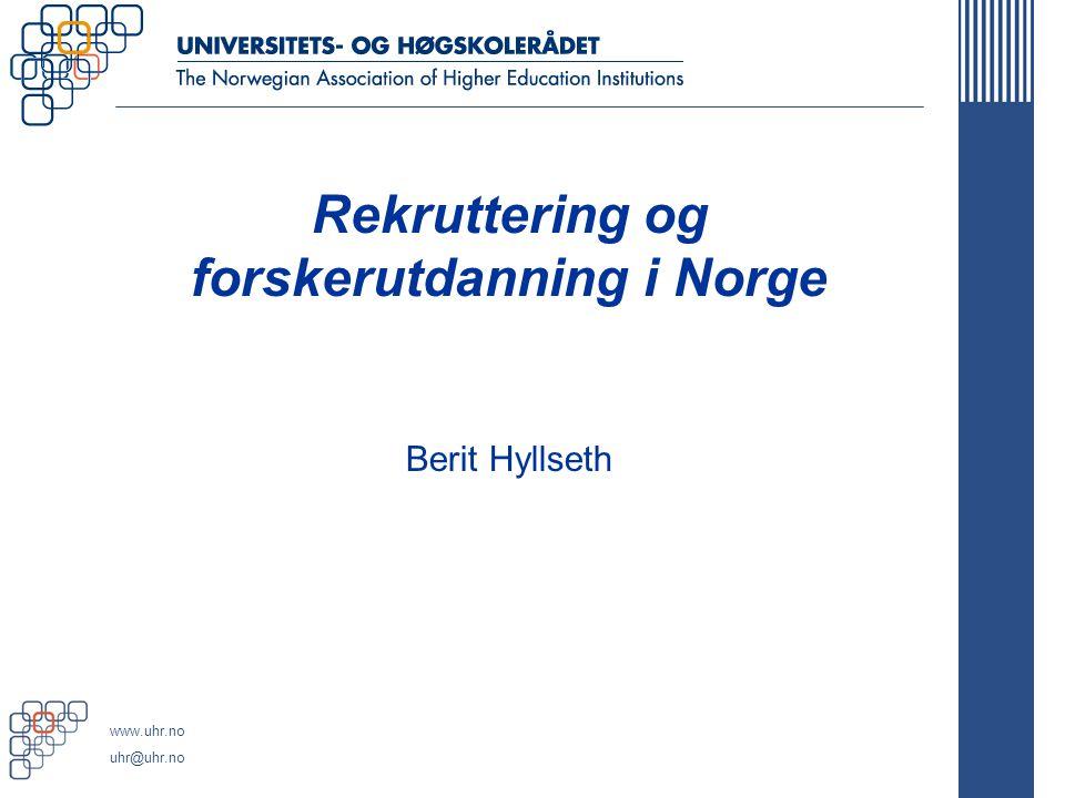 www.uhr.no uhr@uhr.no Rekruttering og forskerutdanning i Norge Berit Hyllseth