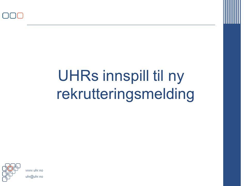 www.uhr.no uhr@uhr.no UHRs innspill til ny rekrutteringsmelding