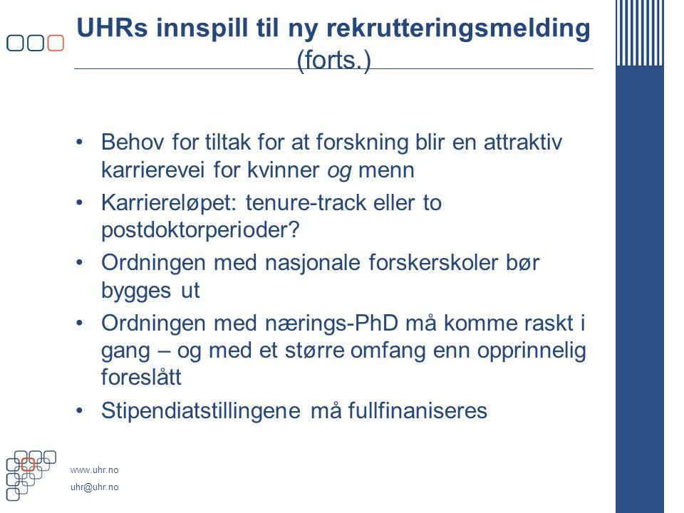 www.uhr.no uhr@uhr.no UHRs innspill til ny rekrutteringsmelding (forts.) Behov for tiltak for at forskning blir en attraktiv karrierevei for kvinner og menn Karriereløpet: tenure-track eller to postdoktorperioder.