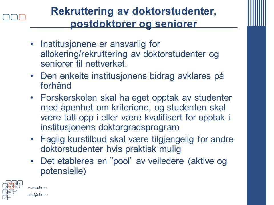 www.uhr.no uhr@uhr.no Rekruttering av doktorstudenter, postdoktorer og seniorer Institusjonene er ansvarlig for allokering/rekruttering av doktorstudenter og seniorer til nettverket.