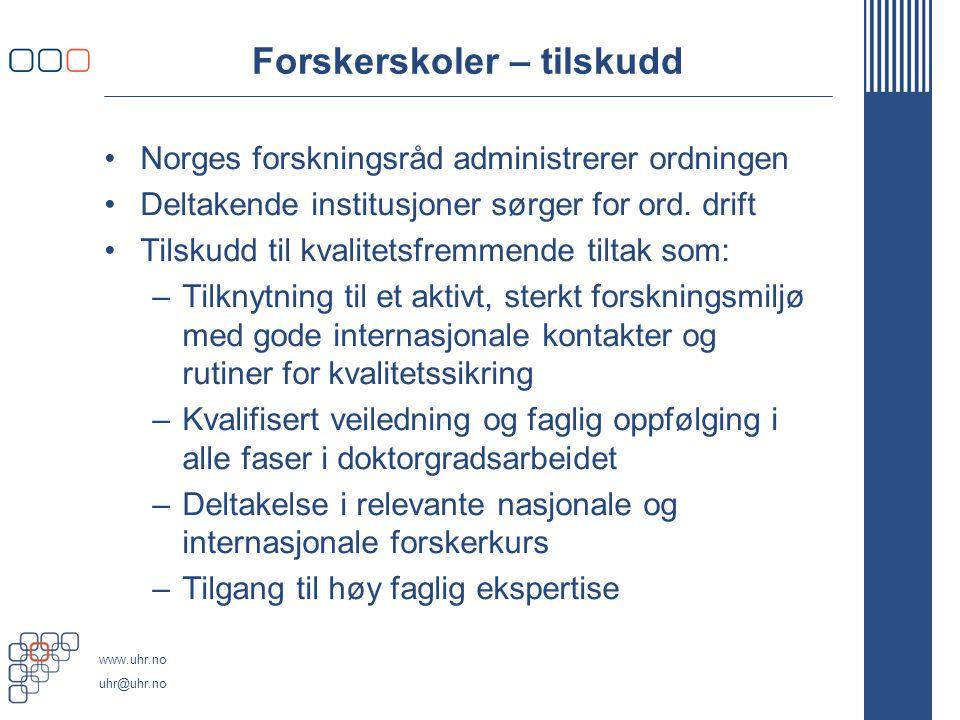 www.uhr.no uhr@uhr.no Forskerskoler – tilskudd Norges forskningsråd administrerer ordningen Deltakende institusjoner sørger for ord.