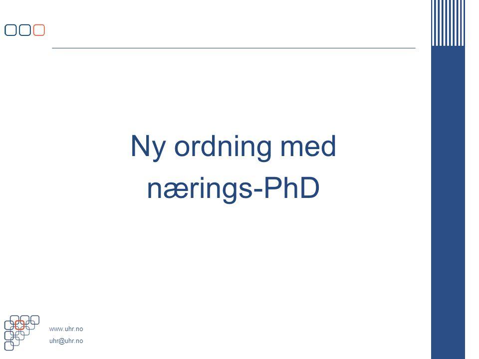 www.uhr.no uhr@uhr.no Ny ordning med nærings-PhD