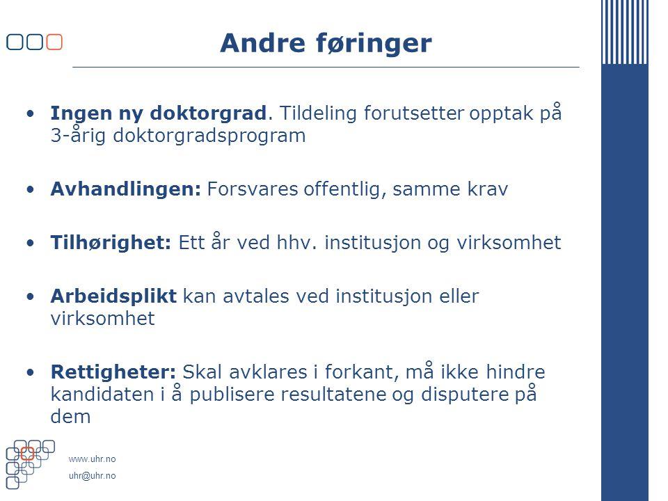 www.uhr.no uhr@uhr.no Andre føringer Ingen ny doktorgrad.