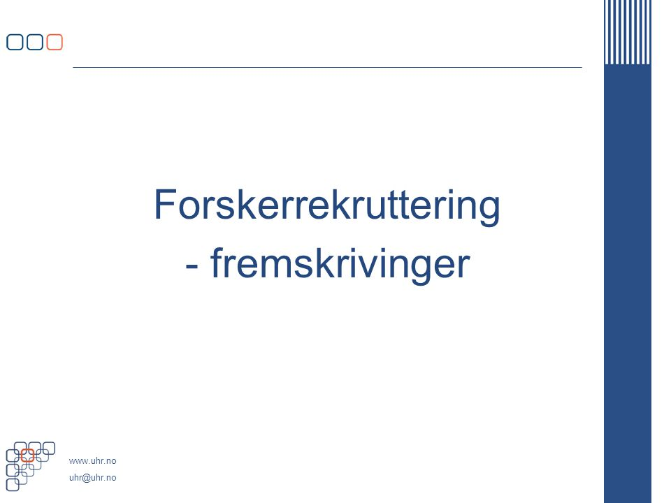 www.uhr.no uhr@uhr.no Mål og grunnlag Fremskriver behovet for forskerutdannet personell og konsekvensene for forskerutdanningen Basert på målsettinger og prioriteringer i Forskningsmeldingen: –Målet om en økning i samlede FoU-utgifter –Økt kvalitet i forskningen –Nasjonale prioriteringer Vurderer behovene i sluttårene 2010 og 2020