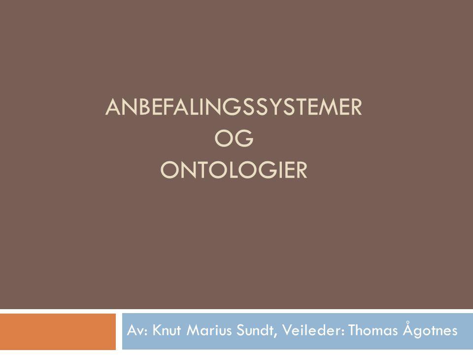 ANBEFALINGSSYSTEMER OG ONTOLOGIER Av: Knut Marius Sundt, Veileder: Thomas Ågotnes