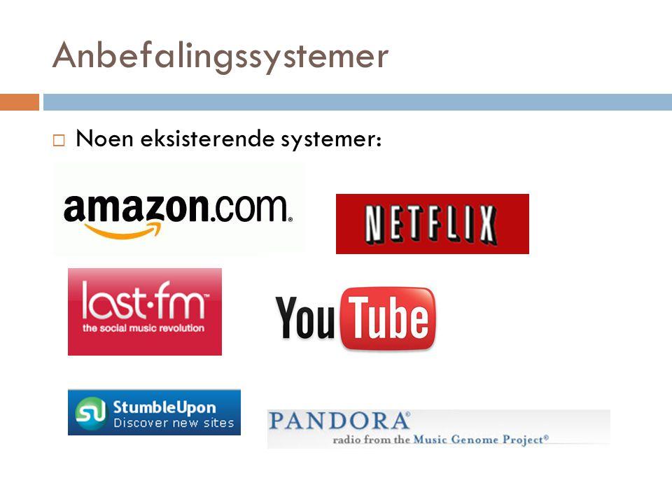 Anbefalingssystemer  Noen eksisterende systemer: