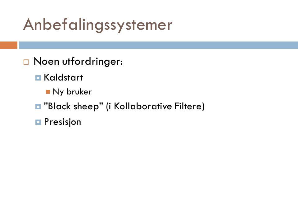 """Anbefalingssystemer  Noen utfordringer:  Kaldstart Ny bruker  """"Black sheep"""" (i Kollaborative Filtere)  Presisjon"""