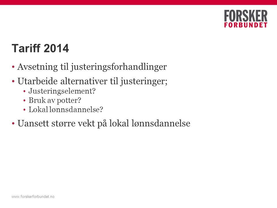 Tariff 2014 Avsetning til justeringsforhandlinger Utarbeide alternativer til justeringer; Justeringselement? Bruk av potter? Lokal lønnsdannelse? Uans