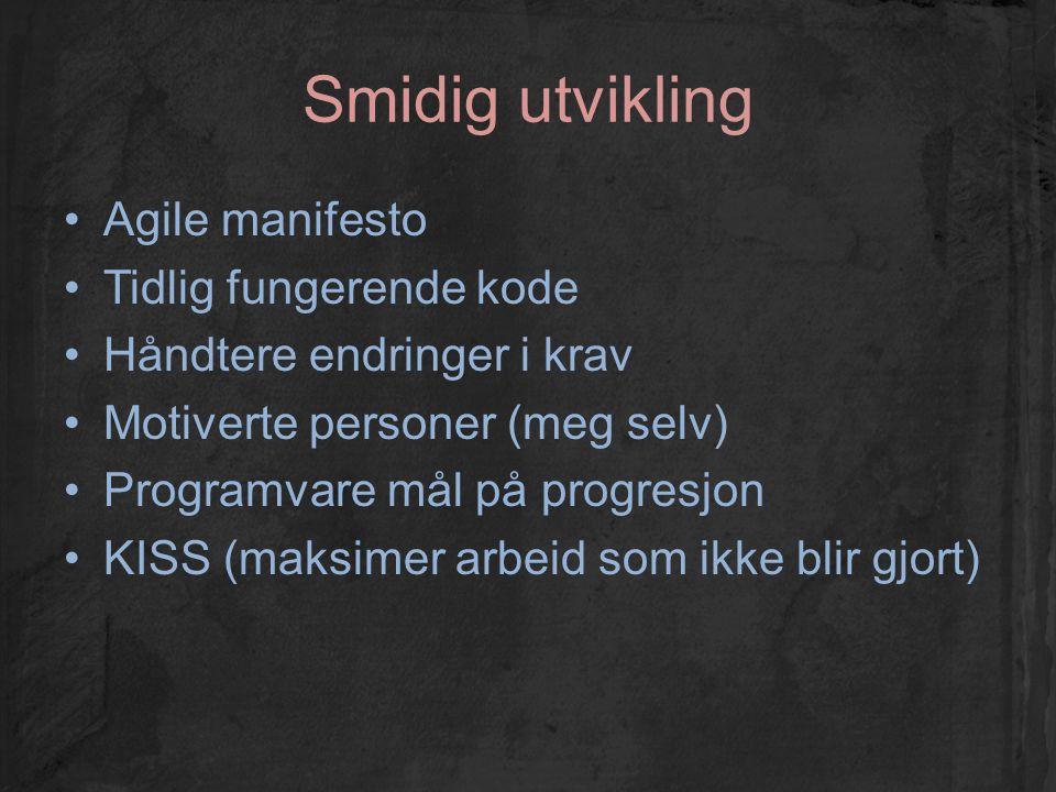 Smidig utvikling Agile manifesto Tidlig fungerende kode Håndtere endringer i krav Motiverte personer (meg selv) Programvare mål på progresjon KISS (ma