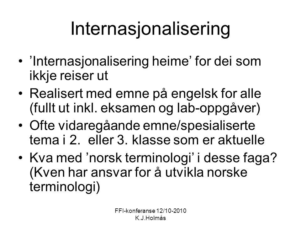 FFI-konferanse 12/10-2010 K.J.Holmås Internasjonalisering 'Internasjonalisering heime' for dei som ikkje reiser ut Realisert med emne på engelsk for alle (fullt ut inkl.