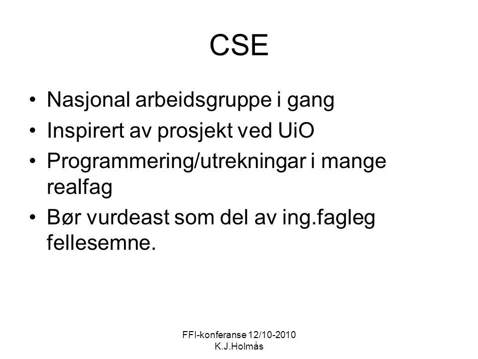 FFI-konferanse 12/10-2010 K.J.Holmås CSE Nasjonal arbeidsgruppe i gang Inspirert av prosjekt ved UiO Programmering/utrekningar i mange realfag Bør vur
