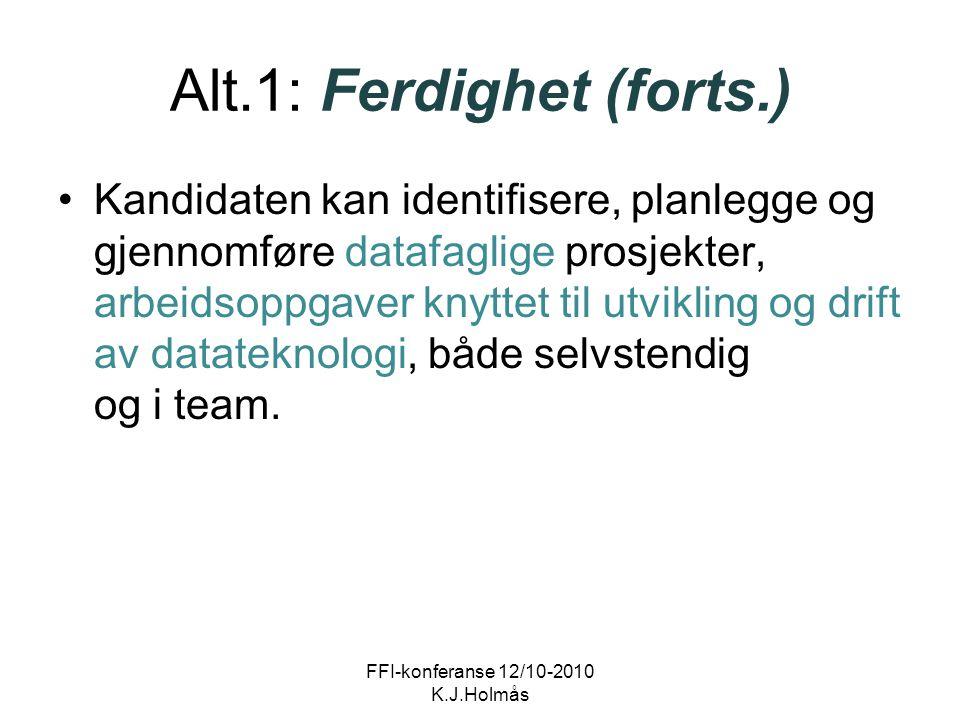 Alt.1: Ferdighet (forts.) Kandidaten kan identifisere, planlegge og gjennomføre datafaglige prosjekter, arbeidsoppgaver knyttet til utvikling og drift av datateknologi, både selvstendig og i team.