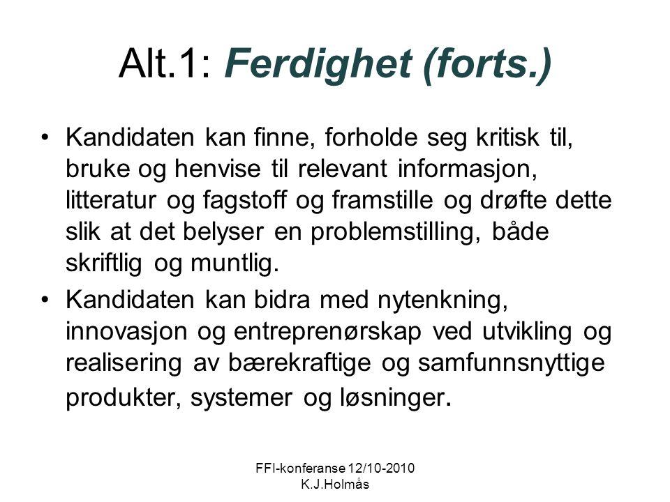 Alt.1: Ferdighet (forts.) Kandidaten kan finne, forholde seg kritisk til, bruke og henvise til relevant informasjon, litteratur og fagstoff og framsti