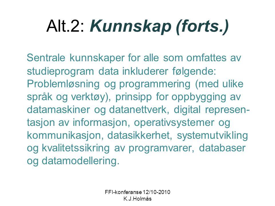 Alt.2: Kunnskap (forts.) Sentrale kunnskaper for alle som omfattes av studieprogram data inkluderer følgende: Problemløsning og programmering (med uli