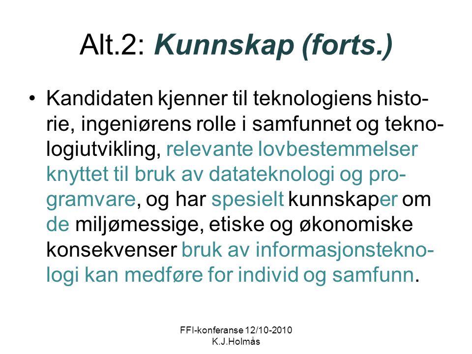 Alt.2: Kunnskap (forts.) Kandidaten kjenner til teknologiens histo- rie, ingeniørens rolle i samfunnet og tekno- logiutvikling, relevante lovbestemmel