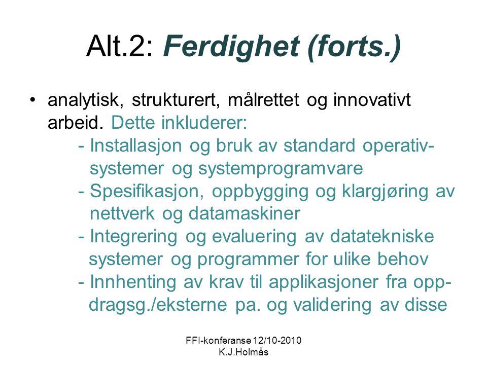 Alt.2: Ferdighet (forts.) analytisk, strukturert, målrettet og innovativt arbeid. Dette inkluderer: - Installasjon og bruk av standard operativ- syste