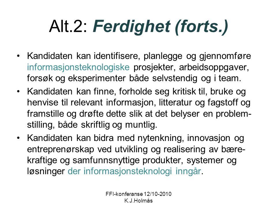 Alt.2: Ferdighet (forts.) Kandidaten kan identifisere, planlegge og gjennomføre informasjonsteknologiske prosjekter, arbeidsoppgaver, forsøk og eksper