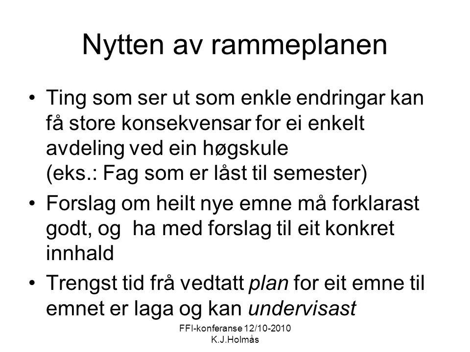 FFI-konferanse 12/10-2010 K.J.Holmås Nytten av rammeplanen Ting som ser ut som enkle endringar kan få store konsekvensar for ei enkelt avdeling ved ei