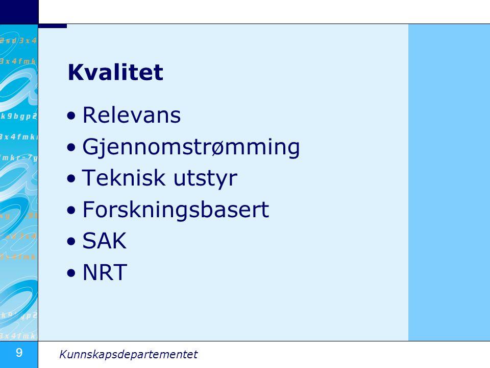 9 Kunnskapsdepartementet Kvalitet Relevans Gjennomstrømming Teknisk utstyr Forskningsbasert SAK NRT