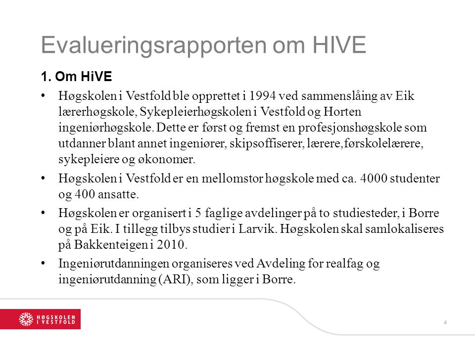 Evalueringsrapporten om HIVE 1. Om HiVE Høgskolen i Vestfold ble opprettet i 1994 ved sammenslåing av Eik lærerhøgskole, Sykepleierhøgskolen i Vestfol