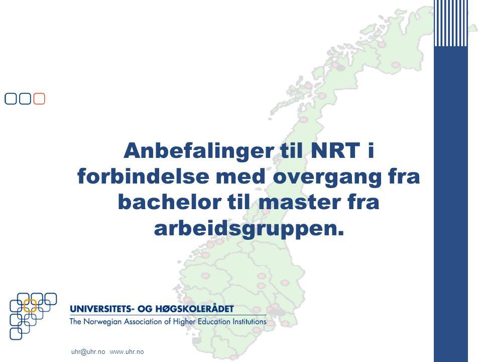 uhr@uhr.no www.uhr.no Anbefalinger til NRT i forbindelse med overgang fra bachelor til master fra arbeidsgruppen.