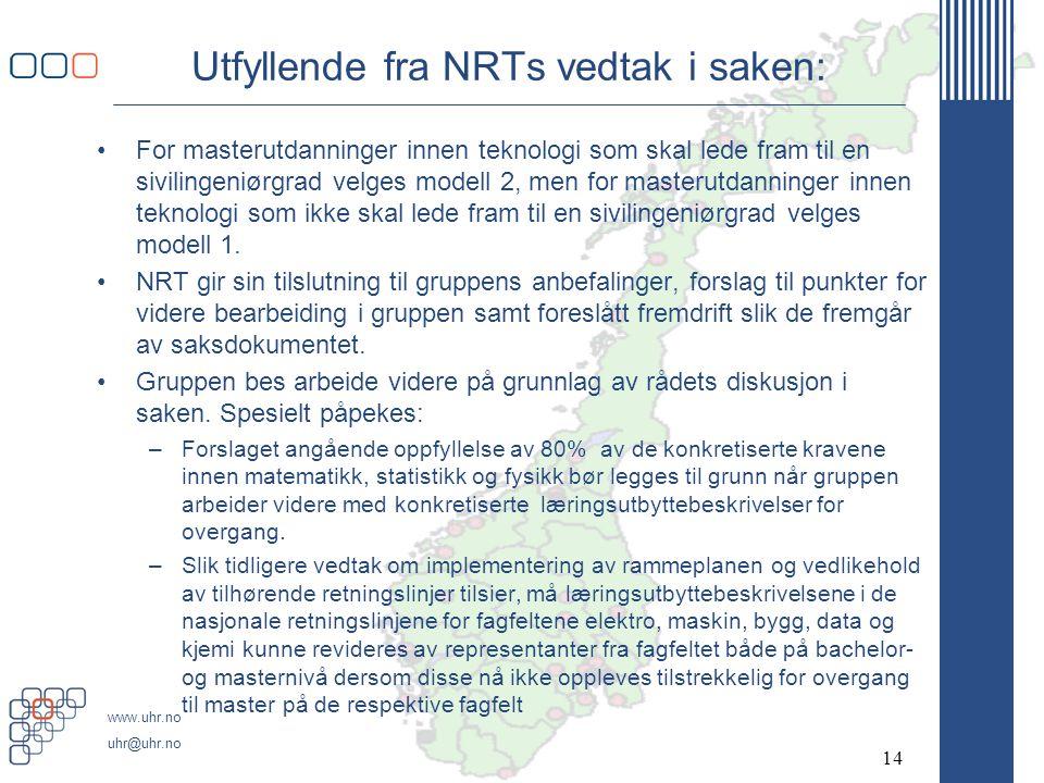 www.uhr.no uhr@uhr.no Utfyllende fra NRTs vedtak i saken: For masterutdanninger innen teknologi som skal lede fram til en sivilingeniørgrad velges modell 2, men for masterutdanninger innen teknologi som ikke skal lede fram til en sivilingeniørgrad velges modell 1.