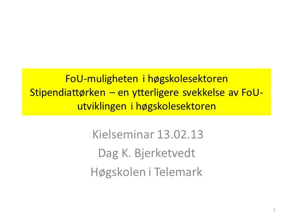 FoU-muligheten i høgskolesektoren Stipendiattørken – en ytterligere svekkelse av FoU- utviklingen i høgskolesektoren Kielseminar 13.02.13 Dag K.