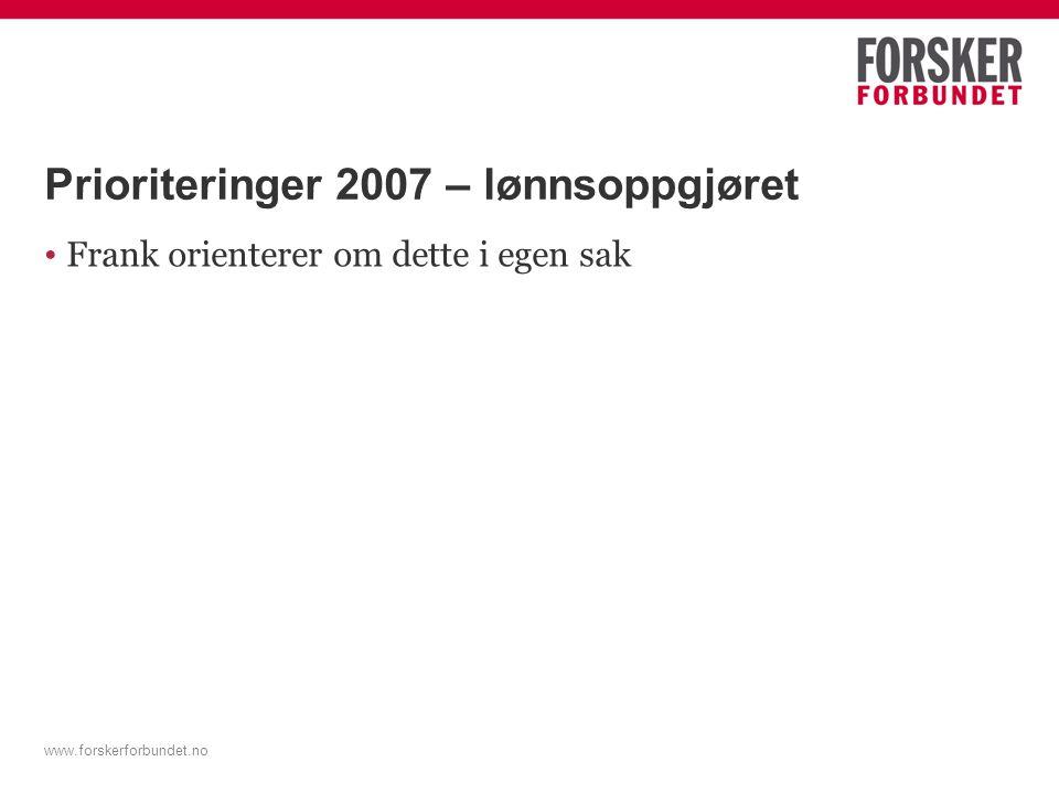 www.forskerforbundet.no Prioriteringer 2007 – lønnsoppgjøret Frank orienterer om dette i egen sak