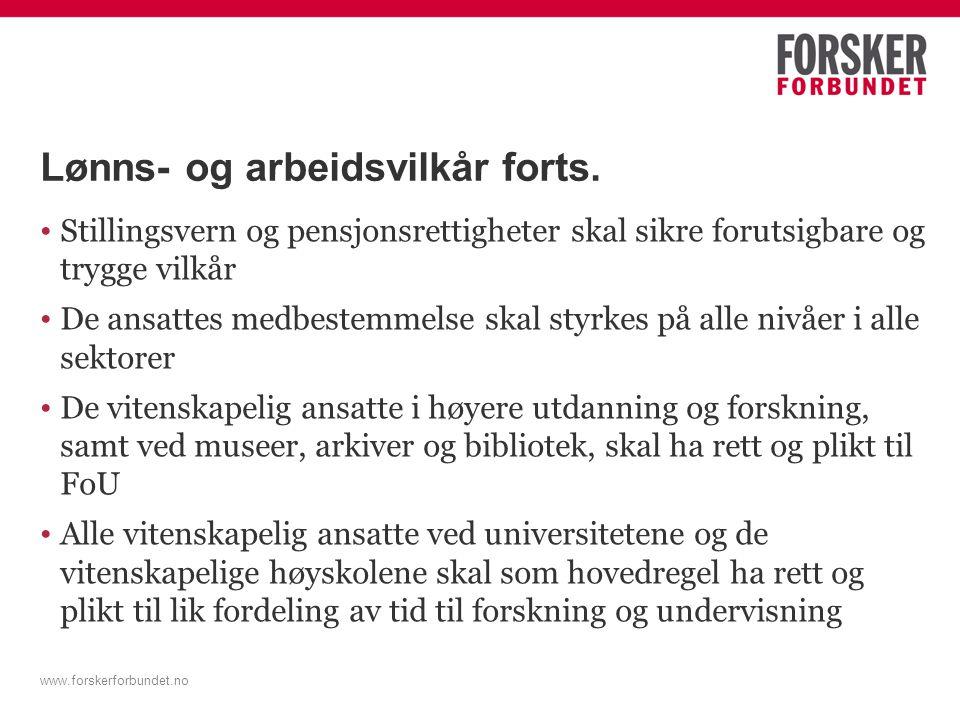 www.forskerforbundet.no Lønns- og arbeidsvilkår Administrativt, bibliotekfaglig og teknisk personale skal h arbeidsvilkår som sikrer deres muligheter til kompetanse- oppbygging og kariereutvikling