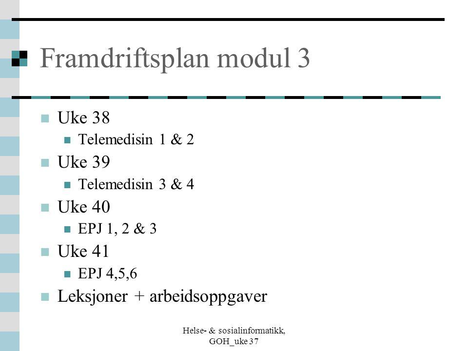 Helse- & sosialinformatikk, GOH_uke 37 Framdriftsplan modul 3 Uke 38 Telemedisin 1 & 2 Uke 39 Telemedisin 3 & 4 Uke 40 EPJ 1, 2 & 3 Uke 41 EPJ 4,5,6 L
