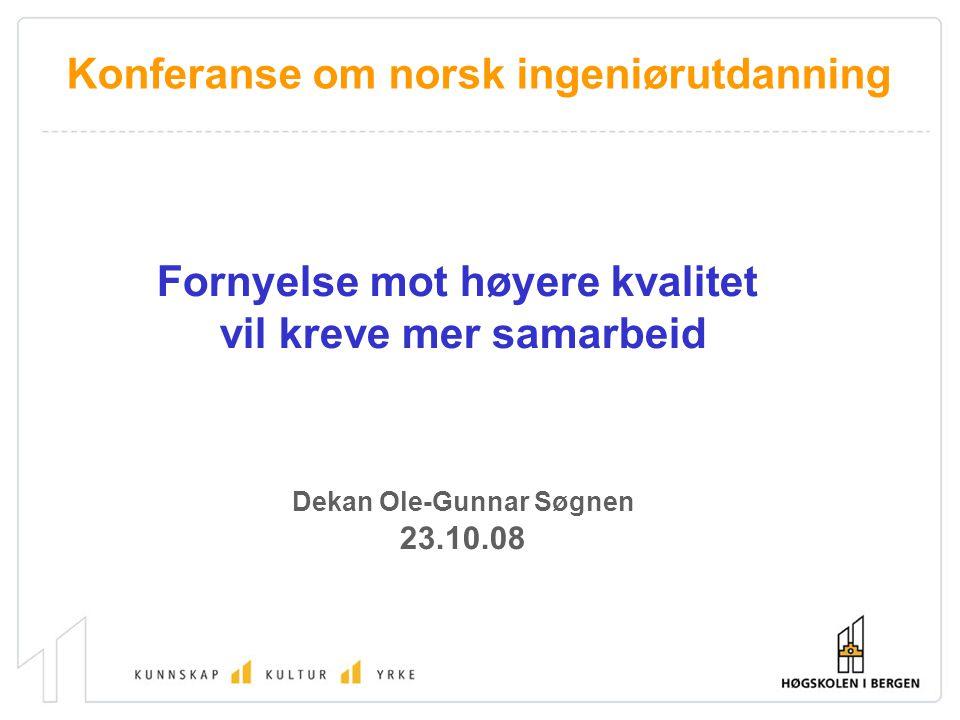 Fornyelse mot høyere kvalitet vil kreve mer samarbeid Dekan Ole-Gunnar Søgnen 23.10.08 Konferanse om norsk ingeniørutdanning
