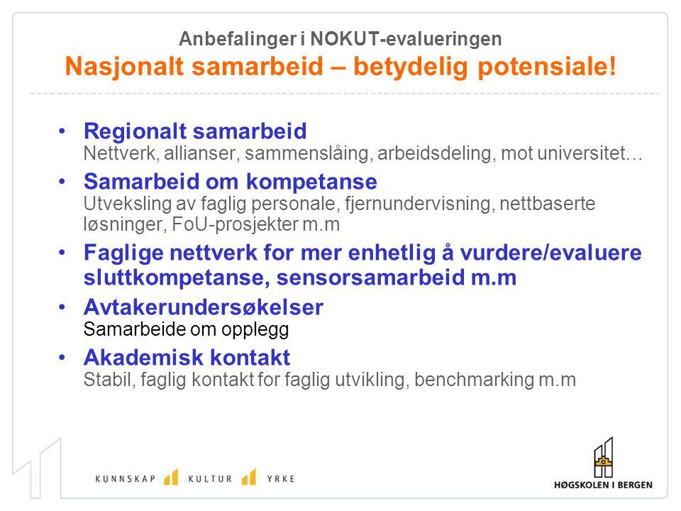 Anbefalinger i NOKUT-evalueringen Nasjonalt samarbeid – betydelig potensiale! Regionalt samarbeid Nettverk, allianser, sammenslåing, arbeidsdeling, mo