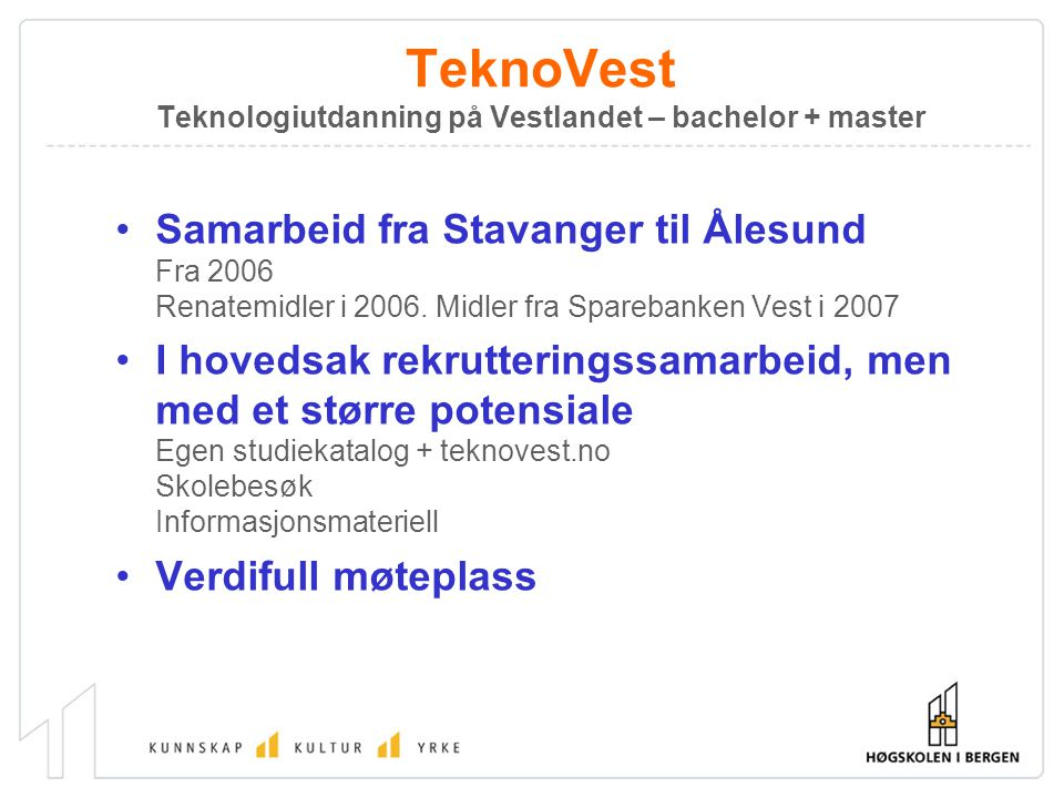 TeknoVest Teknologiutdanning på Vestlandet – bachelor + master Samarbeid fra Stavanger til Ålesund Fra 2006 Renatemidler i 2006. Midler fra Sparebanke